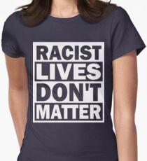 Racist Lives Don't Matter T-Shirt