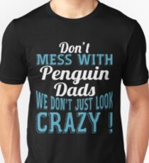 Don't Mess With Penguin Dads We Don't Just Look Crazy T-Shirt