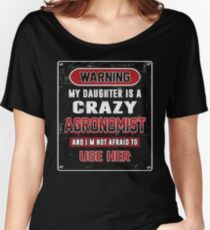 Not Afraid To Use My Crazy Agronomist Daughter Women's Relaxed Fit T-Shirt
