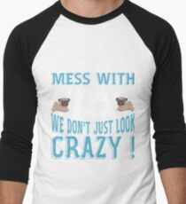 Don't Mess With Pug Ladies We Don't Just Look Crazy T-Shirt