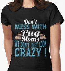 Don't Mess With Pug Moms We Don't Just Look Crazy T-Shirt