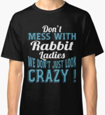 Don't Mess With Rabbit Ladies We Don't Just Look Crazy Classic T-Shirt