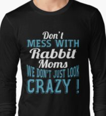 Don't Mess With Rabbit Moms We Don't Just Look Crazy T-Shirt