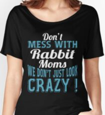 Don't Mess With Rabbit Moms We Don't Just Look Crazy Women's Relaxed Fit T-Shirt