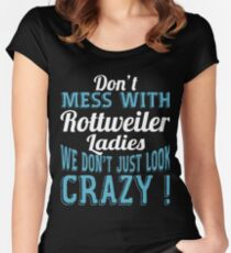 Don't Mess With Rottweiler Ladies We Don't Just Look Crazy Women's Fitted Scoop T-Shirt