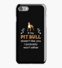 IF MY PIT BULL DOESN'T LIKE YOU I PROBABLY WON'T EITHER iPhone Case/Skin