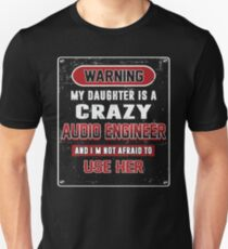 Not Afraid To Use My Crazy Audio Engineer Daughter T-Shirt