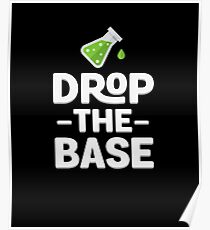 Drop the base - funny chemistry and science design Poster