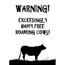Warning - Exceedingly happy free roaming cows. by funkyworm