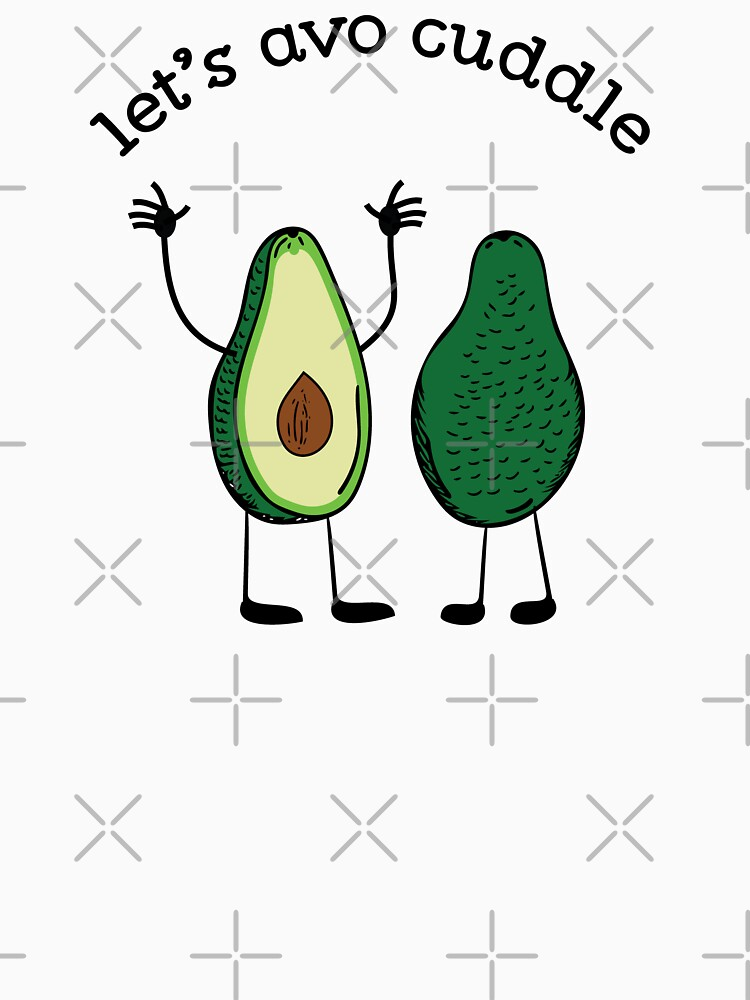 Let's Avo Cuddle Funny Food Pun T-shirt by oberdoofus