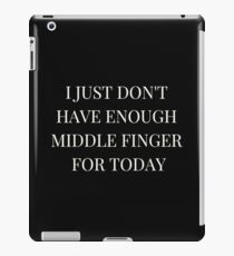 I just don't have enough middle finger for today iPad Case/Skin