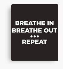 Breathe In Breathe Out Repeat Canvas Print