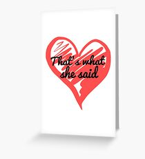 That's What She Said - The Office - Michael Scott Funny - Graphic Design Greeting Card