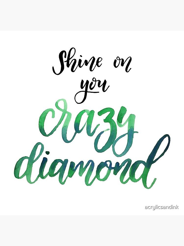 Shine on you crazy diamond by acrylicsandink