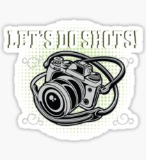 Funny Photographer Design - Lets Do Shots Sticker