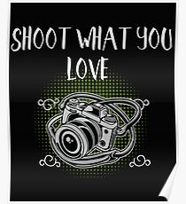 Funny Photographer Design - Shoot What You Love Poster