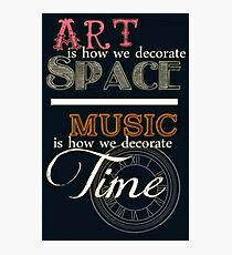 Lámina fotográfica Art is How We Decorate Space- Music is How We Decorate Time