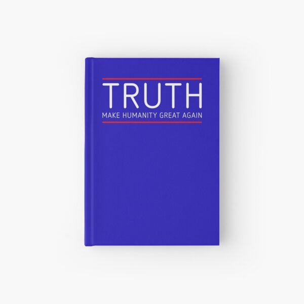 TRUTH - MAKE HUMANITY GREAT AGAIN Hardcover Journal