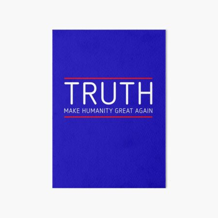 TRUTH - MAKE HUMANITY GREAT AGAIN Art Board Print