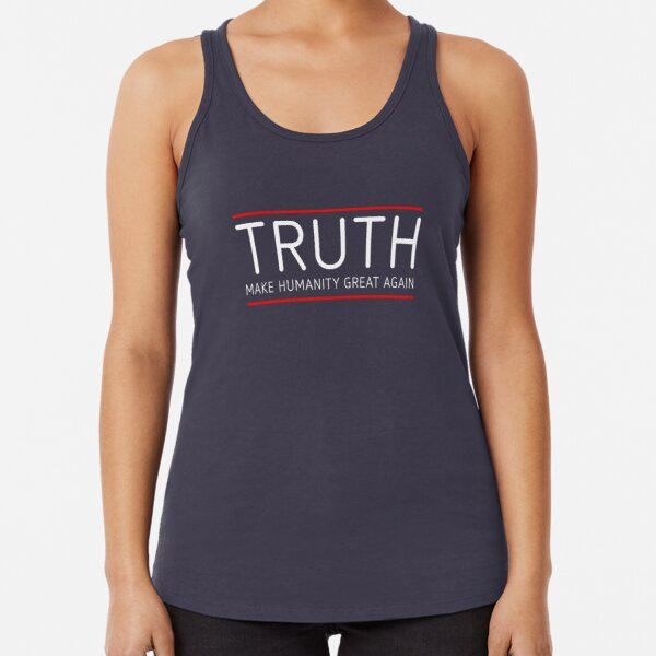 TRUTH - MAKE HUMANITY GREAT AGAIN Racerback Tank Top