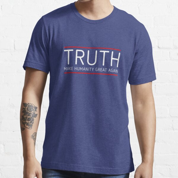 TRUTH - MAKE HUMANITY GREAT AGAIN Essential T-Shirt