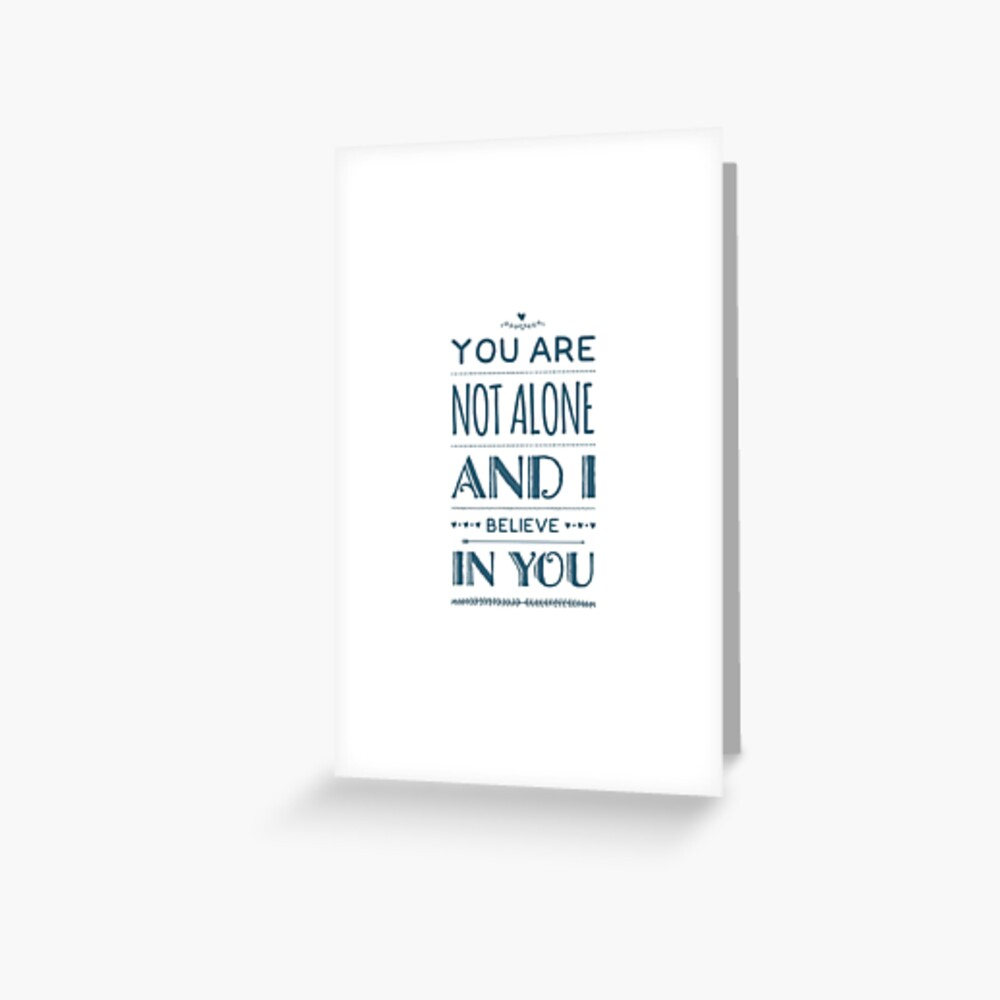 You are not alone and I believe in you - Olicity quote Greeting Card
