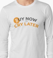 Bitcoin - Buy now or cry later T-Shirt