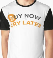 Bitcoin - Buy now or cry later Graphic T-Shirt