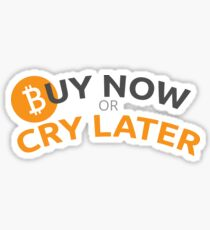 Bitcoin - Buy now or cry later Sticker
