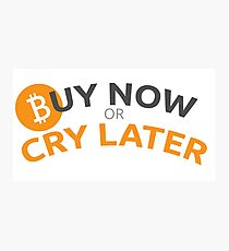 Bitcoin - Buy now or cry later Photographic Print