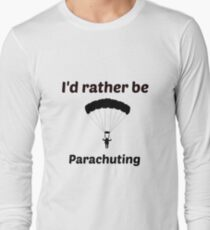 I'd rather be parachuting  T-Shirt