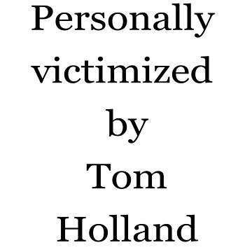 Personally Victimized by Tom Holland by hellarad