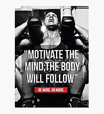 Motivate The Mind - The Body Will Follow Photographic Print