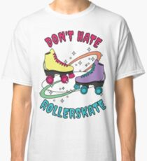 Don't Hate Roller-skate, Roller Derby Girl Classic T-Shirt