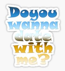 Do you wanna date with me? Sticker
