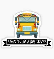 Proud to be a bus driver school bus  Sticker