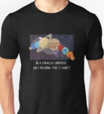 In A Parallel Universe! T-Shirt