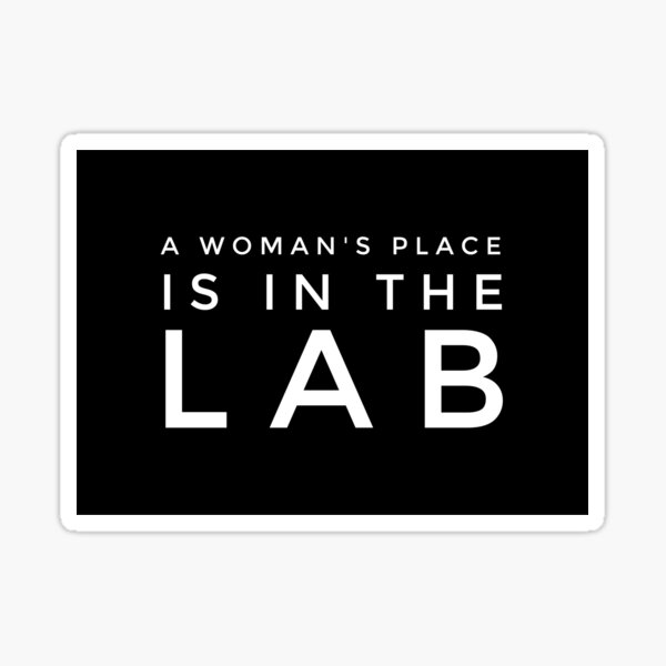 A WOMANS PLACE IS IN THE LAB Sticker