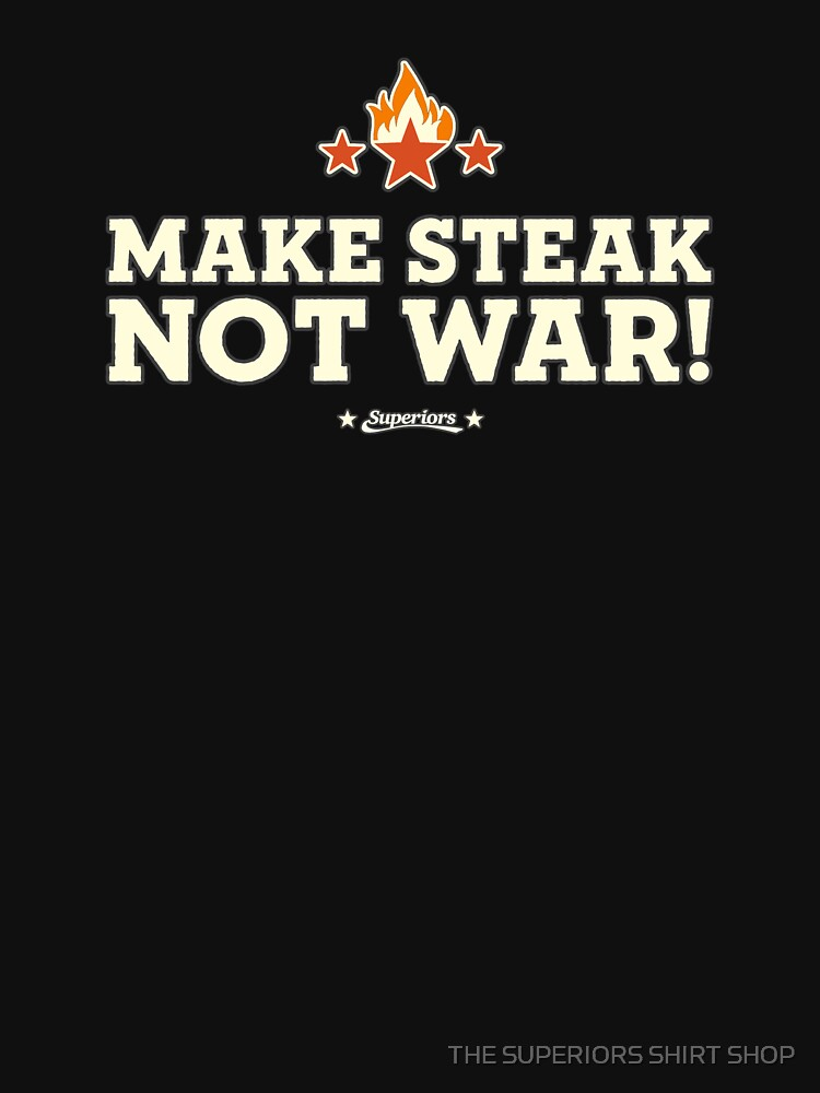 SUPERIORS ™ - MAKE STEAK NOT WAR! - Grillwear Shirt Motive - Fashion & Clothing by superiors-shop