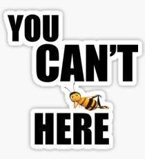 You Can't Bee Here Sticker
