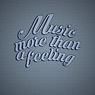 Music, More than a feeling by modernistdesign