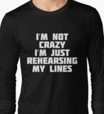 I'm Not Crazy I'm Just Rehearsing My Lines | Theater T-Shirt T-Shirt