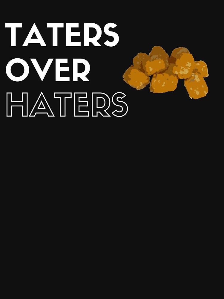 Taters Over Haters - Fried golden potatoes by ColeLaniTrading