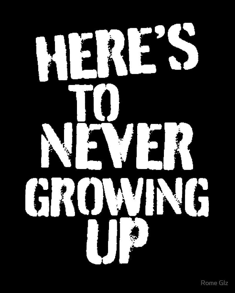 Heres To Never Growing Up by Rome Glz