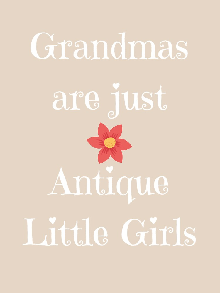 Grandmas are just Antique Little Girls by mptaylor
