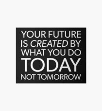 Your Future Is Created By What You Do Today, Not Tomorrow. Art Board