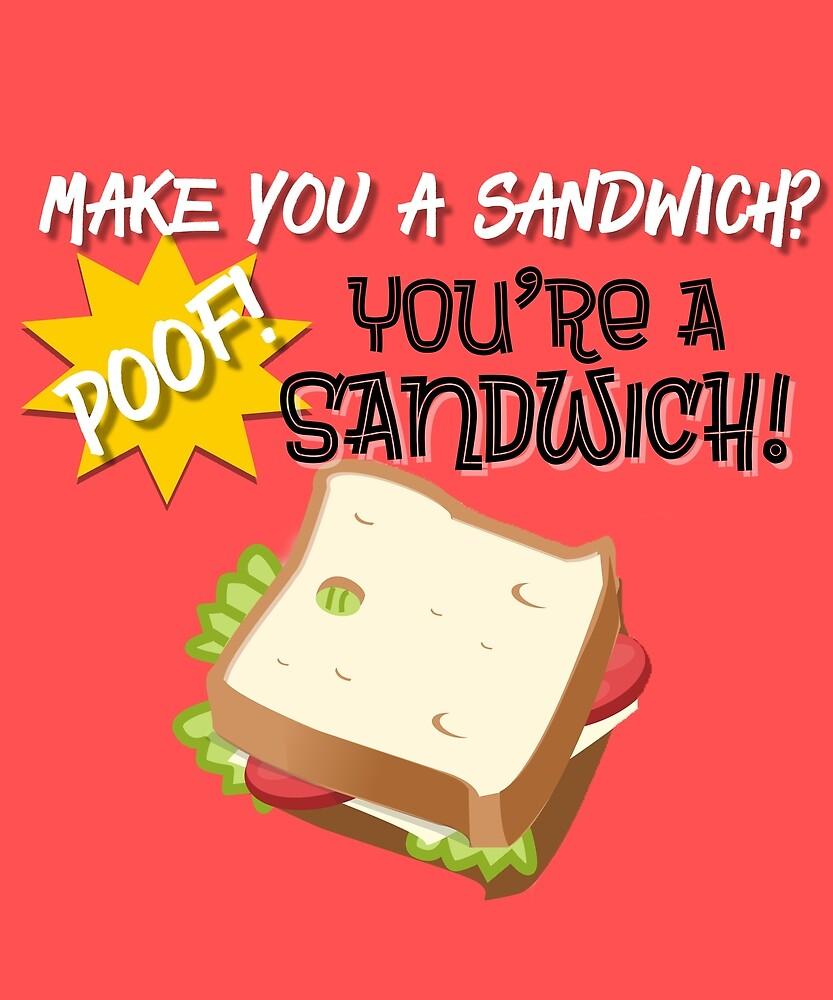 You're a Sandwich Design by MJPlamann
