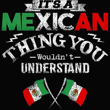 It's A Mexican Thing You Wouldn't Understand by karmcg