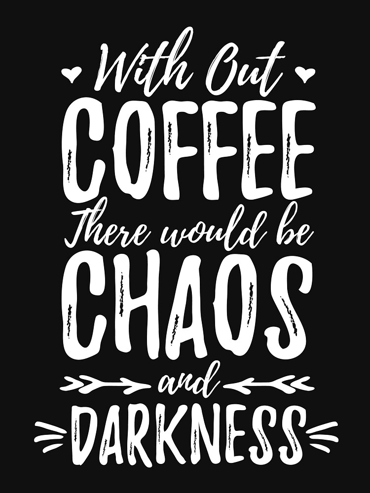 Without Coffee There Would be Chaos by kamrankhan