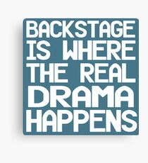 Backstage is Where The Real Drama Happens Canvas Print